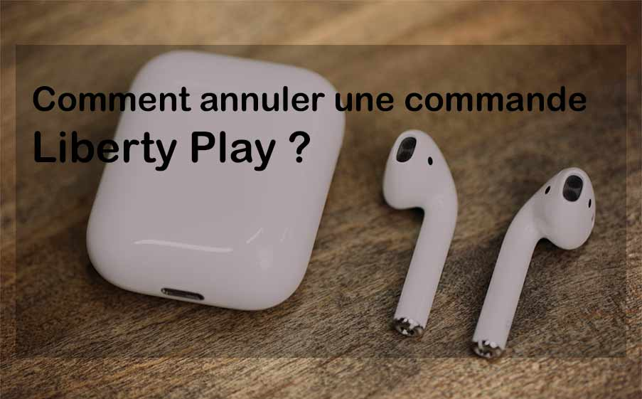 Annuler une commande Liberty Play