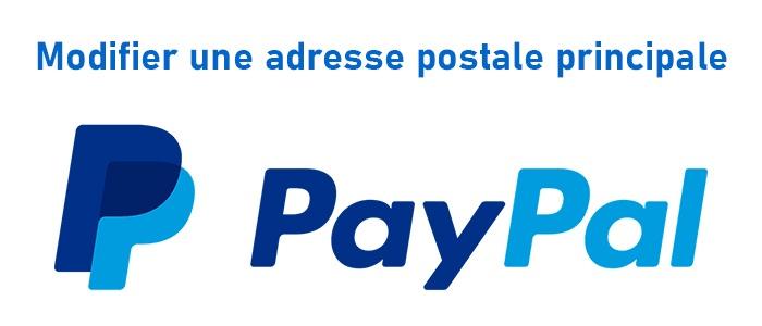 Comment modifier une adresse postale principale sur Paypal ?